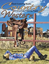 Adult Coloring Books Country Western: 40 grayscale Coloring Pages of country western scenes with farm animals, barns, farms, cowboys, Indians, horses and more