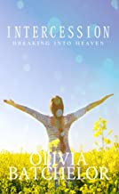 Intercession: Breaking Into Heaven