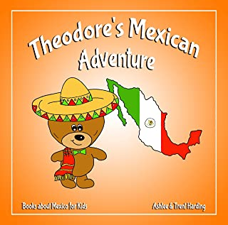 Books about Mexico for Kids: Theodore's Mexican Adventure: (Theodore's Adventures Book 4)
