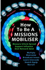 How To Be A Missions Mobiliser: Measure Inform Spread Support Influence Own Network Send Multiply Overcome Broadcast Invest Learn Intercede Snatch Equip Recruit Kindle Edition