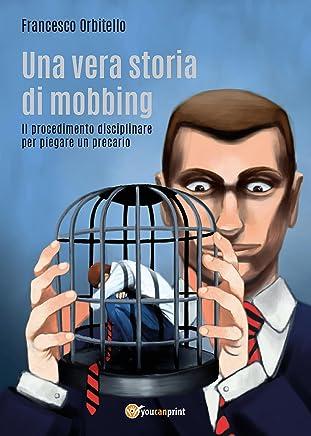 Una vera storia di mobbing - Il procedimento disciplinare per piegare un precario