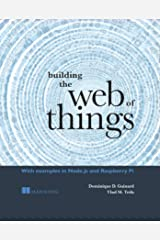 Building the Web of Things: With examples in Node.js and Raspberry Pi Kindle Edition