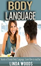 Body Language: Secrets of Female Body Language. Learn how to read her.