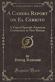 A Camera Report on El Cerrito: A Typical Spanish-American Community in New Mexico (Classic Reprint)
