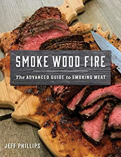 Smoke Wood Fire: The Advanced Guide to Smoking Meat
