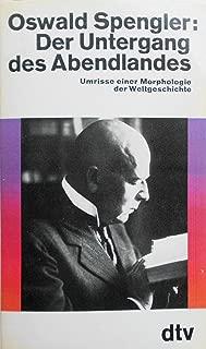 Oswald Spengler: Der Untergang Des Abendlandes: Umrisse Einer Morphologie Der Weltgeschichte (2 volumes)