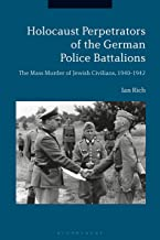 Holocaust Perpetrators of the German Police Battalions: The Mass Murder of Jewish Civilians, 1940-1942