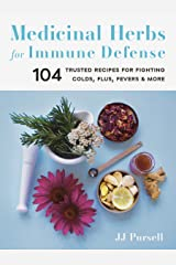 Medicinal Herbs for Immune Defense: 104 Trusted Recipes for Fighting Colds, Flus, Fevers, and More Kindle Edition