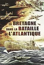 La Bretagne dans la bataille de l'Atlantique (French Edition)