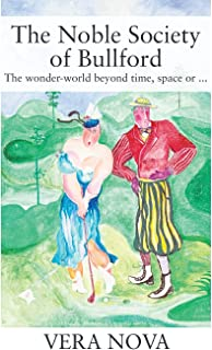 The Noble Society of Bullford: The wonder-world beyond time, space or ...