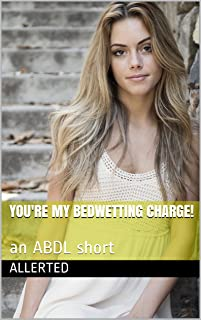 You're My Bedwetting Charge!: an ABDL short (The ABsitter Book 1)