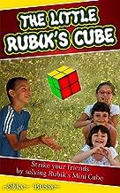 The Little Rubik's Cube: Strike your Friends by solving Rubik's Mini Cube