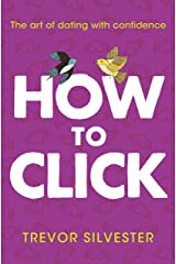How to Click: How to Date and Find Love with Confidence Kindle Edition