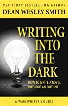 Writing into the Dark: How to Write a Novel without an Outline (WMG Writer's Guides)