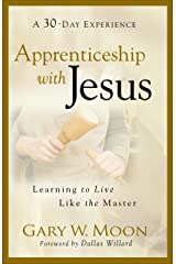 Apprenticeship with Jesus: Learning to Live Like the Master Kindle Edition