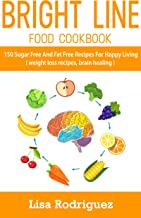 bright line food cookbook: 150 sugar free and fat free recipes for happy living ( weight loss recipes, brain healing ) (English Edition)
