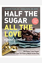 Half the Sugar, All the Love: 100 Easy, Low-Sugar Recipes for Every Meal of the Day Kindle Edition