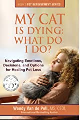 My Cat Is Dying: What Do I Do?: Navigating Emotions, Decisions, and Options for Healing (The Pet Bereavement Series Book 3) Kindle Edition