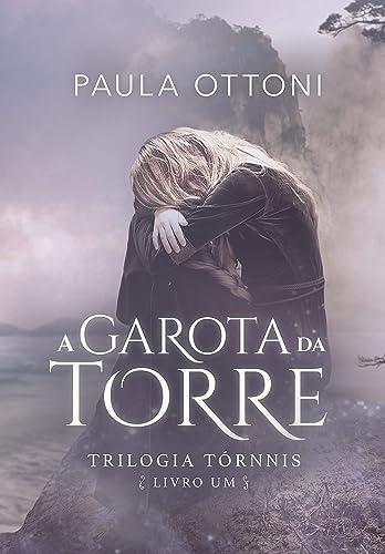 Books By Paula Ottoni_a Garota Da Torre Trilogia Tornnis Livro 1 ...