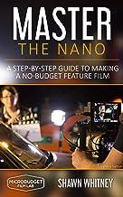 表紙: Master the Nano: A Step-by-Step Guide To Making A No-Budget Feature Film (English Edition) | Shawn Whitney