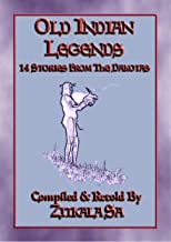 OLD INDIAN LEGENDS - 14 Native American Legends from the Dakotas: Legends from the Dakotas