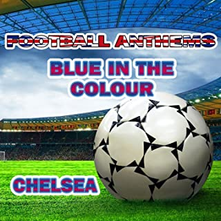 Blue in the Colour - Chelsea Anthems