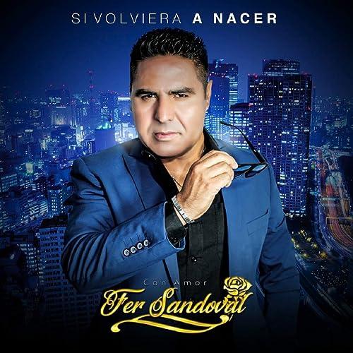Si Volviera a Nacer by Fer Sandoval on Amazon Music - Amazon.com