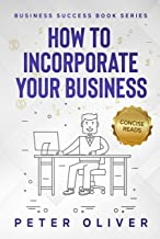 How To Incorporate Your Business (Business Success Book 6)