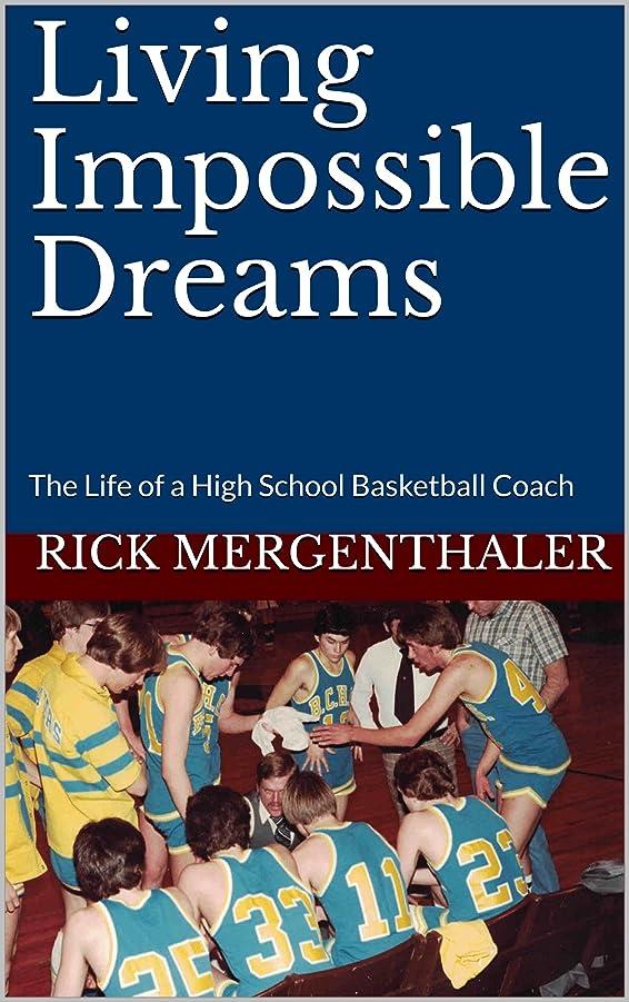 時々時々ゴルフ興味Living Impossible Dreams: The Life of a High School Basketball Coach (English Edition)