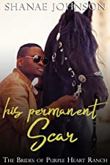 His Permanent Scar: a Sweet Marriage of Convenience series (The Brides of Purple Heart Ranch Book 4) Kindle Edition