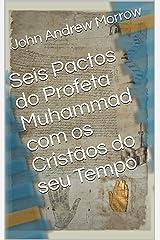 Seis Pactos do Profeta Muhammad com os Cristãos do seu Tempo (Portuguese Edition) Kindle Edition
