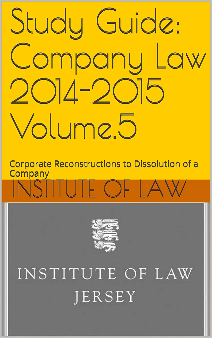 激怒誇大妄想性交Study Guide: Company Law 2014-2015 Volume.5: Corporate Reconstructions to Dissolution of a Company (Institute of Law Study Guides 2014-2015 Book 15) (English Edition)