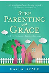 Stepparenting with Grace: Encouragement for Blended Families Kindle Edition