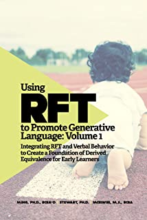 Using RFT to Promote Generative Language: Volume 1: Integrating RFT and Verbal Behavior to Create a Foundation of Derived ...