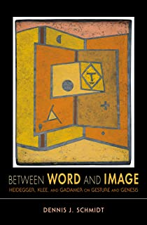 Between Word and Image: Heidegger, Klee, and Gadamer on Gesture and Genesis (Studies in Continental Thought)