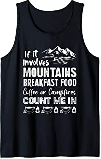 If It Involves Mountains Breakfast Food Coffee Or Campfires Tank Top