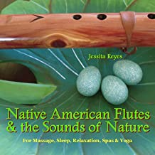 Native American Flutes & Sounds Of Nature (Relaxing Native American Flute & Nature Sounds For Massage, Sleep, Spas & Yoga)
