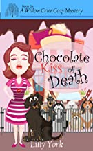 Chocolate Kiss of Death (A Willow Crier Cozy Mystery Book 6) (Willow Crier Cozy Mysteries)