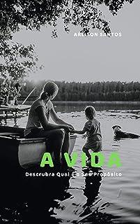 A Vida: Descubra Qual é o Seu Propósito (Portuguese Edition)