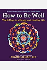 How to Be Well: The 6 Keys to a Happy and Healthy Life Kindle Edition