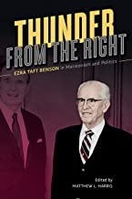 Thunder from the Right: Ezra Taft Benson in Mormonism and Politics