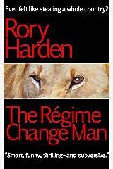The Régime Change Man: US Edition Kindle Edition