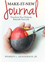 Make-It-New Journal: Transform Your Outlook; Rekindle Your Life