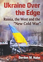 Ukraine over the Edge: Russia, the West and the New Cold War