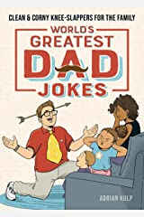 World's Greatest Dad Jokes: Clean & Corny Knee-Slappers for the Family Kindle Edition