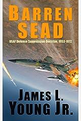 Barren SEAD: USAF Defense Suppression Doctrine, 1953-1972 Kindle Edition