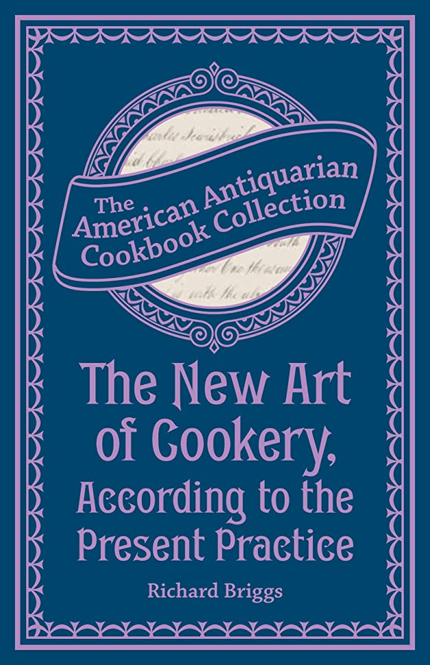 季節かろうじてスクラップThe New Art of Cookery, According to the Present Practice: Being a Complete Guide to all Housekeepers on a Plan Entirely New Consisting of Thirty Eight ... Cookbook Collection) (English Edition)