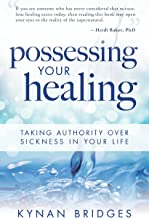 Possessing Your Healing: Taking Authority Over Sickness in Your Life (English Edition)