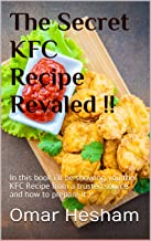 The Secret KFC Recipe Revealed: In this book i'll be showing you the KFC Recipe from a trusted source and how to prepare it !!