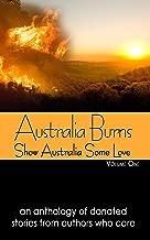 Australia Burns Volume One (Show Australia Some Love Book 1)